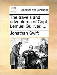The travels and adventures of Capt. Lemuel Gulliver. .