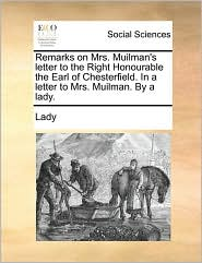 Remarks on Mrs. Muilman's letter to the Right Honourable the Earl of Chesterfield. In a letter to Mrs. Muilman. By a lady. - Lady