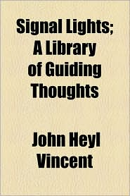 Signal Lights; A Library Of Guiding Thoughts - John Heyl Vincent