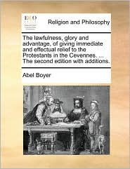 The lawfulness, glory and advantage, of giving immediate and effectual relief to the Protestants in the Cevennes. ... The second edition with additions. - Abel Boyer