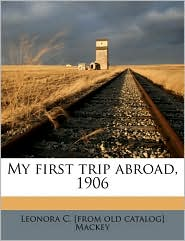 My first trip abroad, 1906 - Leonora C. [from old catalog] Mackey