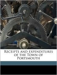 Receipts and expenditures of the Town of Portsmouth Volume 1899 - Portsmouth Portsmouth