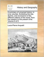 A summary of universal history; in nine volumes. Exhibiting the rise, decline, and revolutions of the different nations of the world, from the creation to the present time. Volume 9 of 9 - Louis-Pierre Anquetil