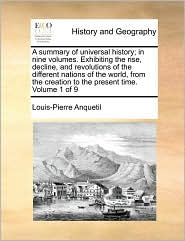 A summary of universal history; in nine volumes. Exhibiting the rise, decline, and revolutions of the different nations of the world, from the creation to the present time. Volume 1 of 9 - Louis-Pierre Anquetil