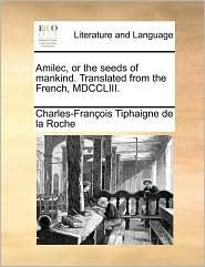 Amilec, or the Seeds of Mankind. Translated from the French, MDCCLIII. - Charles-Francois Tiphaigne De La Roche