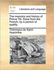 The memoirs and history of Prince Titi. Done from the French, by a person of quality. - Th miseul de Saint-Hyacinthe