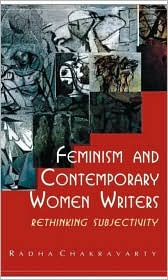 Feminism and Contemporary Women Writers: Rethinking Subjectivity - Radha Chakravarty