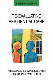 Re-Evaluating Residential Care - Peace, Leonie A. Kellaher, Dianne M. Willcocks