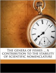 The Genera of Fishes. a Contribution to the Stability of Scientific Nomenclature - David Starr Jordan, Barton Warren Evermann