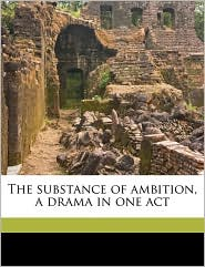 The substance of ambition, a drama in one act - Marie Josephine. [from old catal Warren
