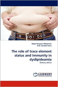 The role of trace element status and Immunity in dyslipideamia - Majid Ghayour-Mobarhan, Prof. Gordon Ferns