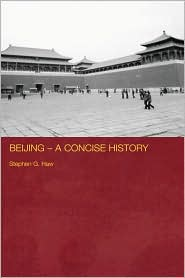 Beijing - A Concise History - Stephen G. Haw