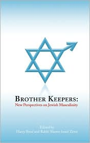Brother Keepers: New Perspectives on Jewish Masculinity - Harry Brod (Editor), Shawn Israel Zevit (Editor)