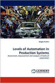 Levels of Automation in Production Systems - Jrgen Frohm, Jorgen Frohm