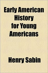 Early American History For Young Americans - Henry Sabin