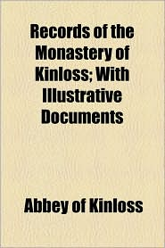 Records Of The Monastery Of Kinloss; With Illustrative Documents - Abbey Of Kinloss