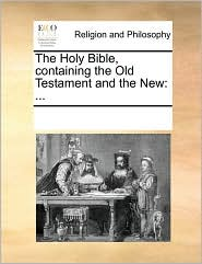 The Holy Bible, containing the Old Testament and the New: ... - See Notes Multiple Contributors