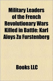 Military Leaders of the French Revolutionary Wars Killed in Battle: Karl Aloys Zu F rstenberg
