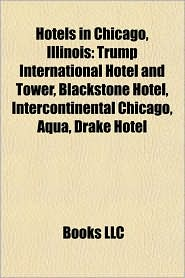 Hotels in Chicago, Illinois: Trump International Hotel and Tower, Renaissance Blackstone Hotel, La Salle Hotel, 350 West Mart Center - Source: Wikipedia