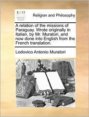 A Relation Of The Missions Of Paraguay. Wrote Originally In Italian, By Mr. Muratori, And Now Done Into English From The French Translation. - Lodovico Antonio Muratori
