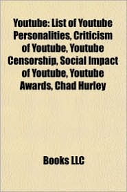 YouTube: List of YouTube personalities, Features of YouTube, Censorship of YouTube, Criticism of YouTube, Social impact of YouTube - Source: Wikipedia