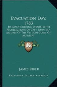 Evacuation Day, 1783: Its Many Stirring Events, with Recollections of Capt. John Vits Many Stirring Events, with Recollections of Capt. John - James Riker