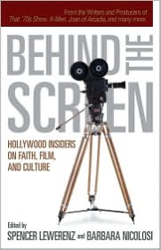 Behind the Screen: Hollywood Insiders on Faith, Film, and Culture - Spencer Lewerenz (Editor), Barbara Nicolosi (Editor)