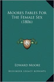 Moores Fables for the Female Sex (1806) - Edward Moore