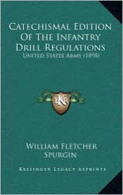 Catechismal Edition Of The Infantry Drill Regulations: United States Army (1898)