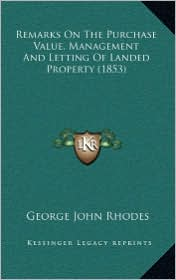 Remarks On The Purchase Value, Management And Letting Of Landed Property (1853) - George John Rhodes