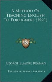 A Method Of Teaching English To Foreigners (1921) - George Elmore Reaman