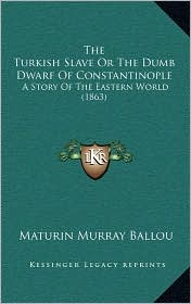 The Turkish Slave or the Dumb Dwarf of Constantinople: A Story of the Eastern World (1863) - Maturin Murray Ballou