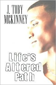 Life's Altered Path - J. Toby Mckinney