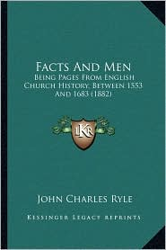 Facts And Men: Being Pages From English Church History, Between 1553 And 1683 (1882) - John Charles Ryle