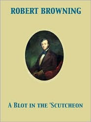 A Blot in the 'Scutcheon - Robert Browning
