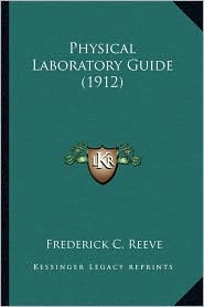 Physical Laboratory Guide (1912) - Frederick C. Reeve