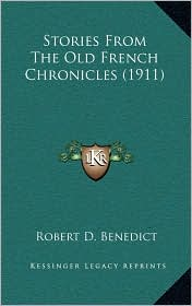 Stories From The Old French Chronicles (1911) - Robert D. Benedict (Translator)
