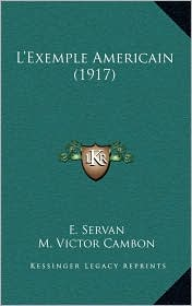 L'Exemple Americain (1917) - E. Servan, G. Pavis (Illustrator), Foreword by M. Victor Cambon