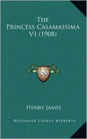 The Princess Casamassima V1 (1908) - Henry James