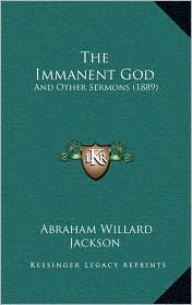 The Immanent God: And Other Sermons (1889) - Abraham Willard Jackson