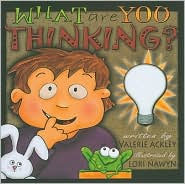 What Are You Thinking? - Valerie Ackley, Lori Nawyn (Illustrator)