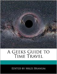 A Geeks Guide to Time Travel