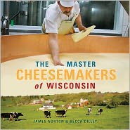 Master Cheesemakers of Wisconsin - James Norton, Becca Dilley