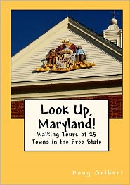 Look up, Maryland! Walking Tours of 25 Towns in the Free State - Doug Gelbert