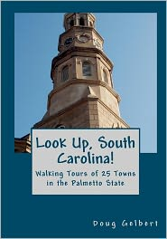 Look Up, South Carolina! Walking Tours of 25 Towns in the Palmetto State - Doug Gelbert