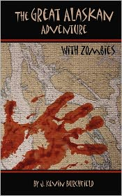 The Great Alaskan Adventure. with Zombies! - J. Kevin Burchfield