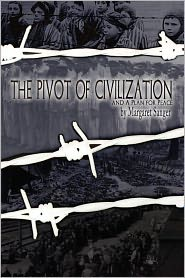The Pivot Of Civilization And A Plan For Peace - Margaret Sanger, Foreword by Anthony Horvath