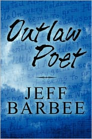 Outlaw Poet - Jeff Barbee