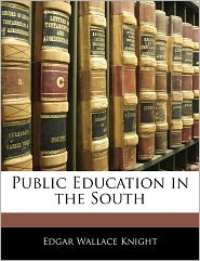 Public Education In The South - Edgar Wallace Knight