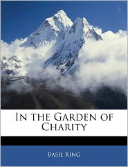 In The Garden Of Charity - Basil King